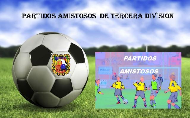 PARTIDOS AMISTOSOS TERCERA DIVISIÓN