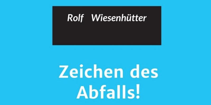 """[Buch] Rezension & Auszüge: """"ZEICHEN DES ABFALLS!"""" von Dr. h.c. PHD Rolf Wiesenhütter (Siegfried Schad)"""