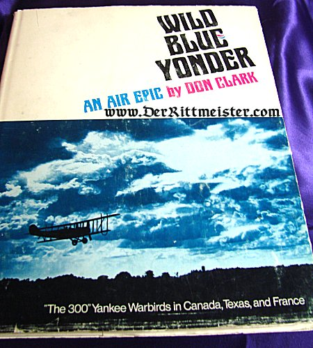 WILD BLUE YONDER AN AIR EPIC by DON CLARK - Imperial German Military Antiques Sale