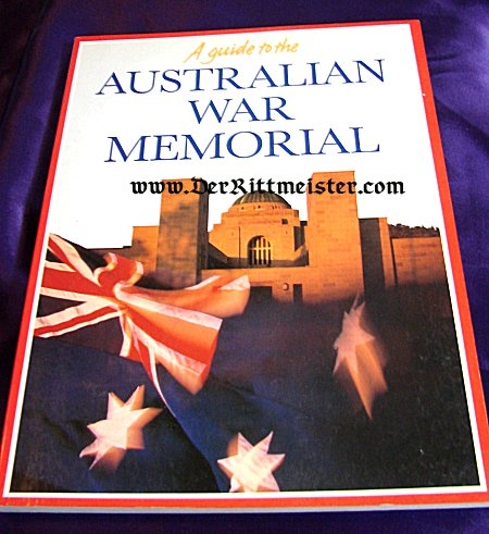 A GUIDE TO THE AUSTRALIAN WAR MEMORIAL by PETER STANLEY - Imperial German Military Antiques Sale