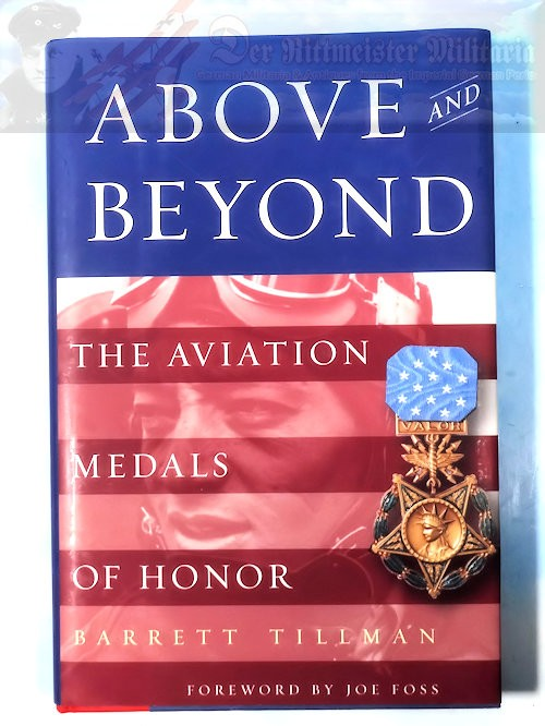 BOOK - ABOVE AND BEYOND: THE AVIATION MEDALS OF HONOR BY BARRETT TILMANN - Imperial German Military Antiques Sale