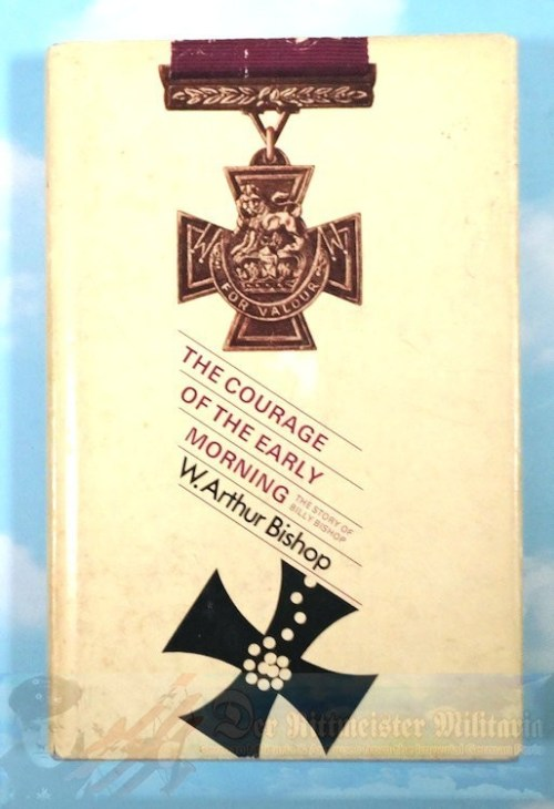 BOOK - THE COURAGE OF THE EARLY MORNING: THE STORY OF BILLY BISHOP BY W. ARTHUR BISHOP - Imperial German Military Antiques Sale
