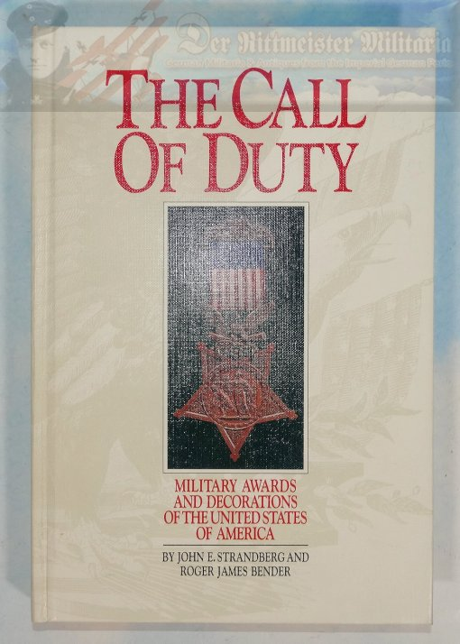 BOOK - THE CALL OF DUTY - MILITARY AWARDS AND DECORATIONS OF THE UNITED STATES OF AMERICA BY JOHN E. STRANDBERG AND ROGER BENDER.