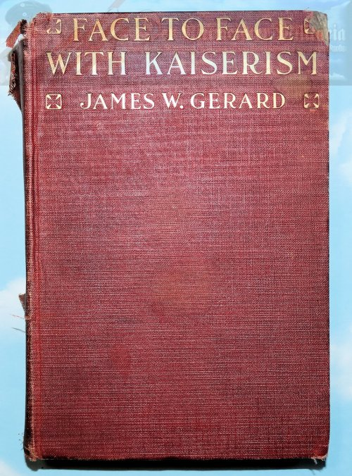 BOOK - FACE TO FACE WITH KAISERISM - BY JAMES W GERARD. - Imperial German Military Antiques Sale