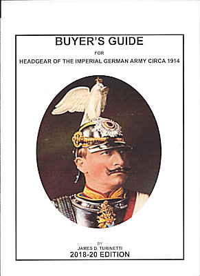 BUYERS GUIDE for HEADGEAR of the IMPERIAL GERMAN ARMY 2018-2020 EDITION - Imperial German Military Antiques Sale