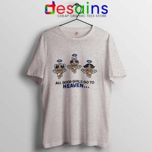 Good Girls Go to Heaven Sport Grey T Shirt The Powerpuff Girls