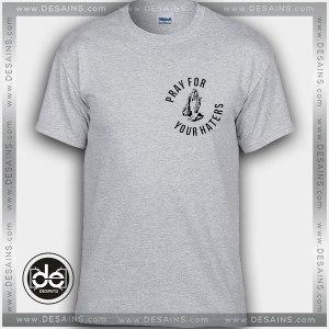 Buy Tshirt Pray For Your Haters Tshirt mens Tshirt womens Size S-3XL