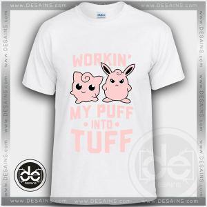 Buy Tshirt Workin My Puff into Tuff Tshirt Funny Custom Tees