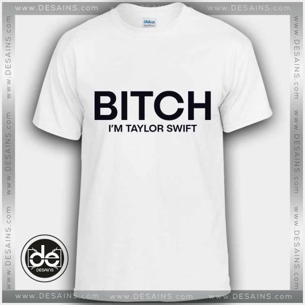 Tshirt Bitch I'm Taylor Swift Tshirt Womens Tshirt Mens Tees Size S-3XL
