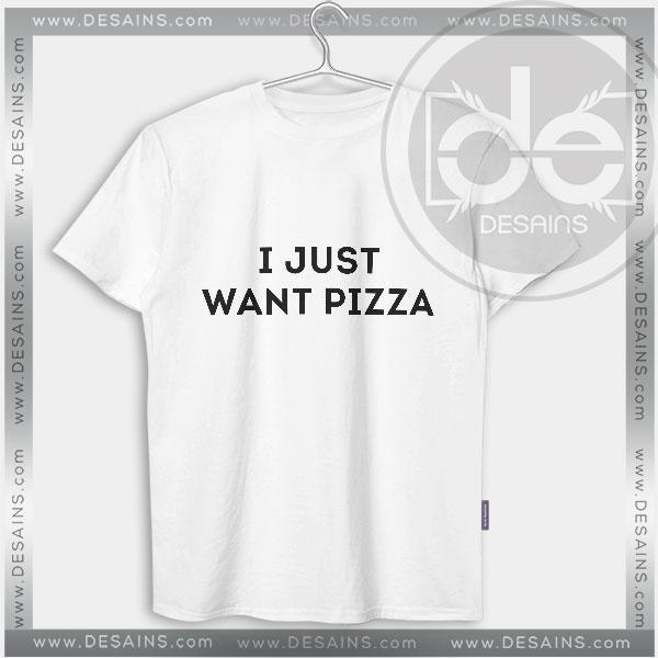 Buy Tshirt I Just Want Pizza Tshirt womens Tshirt Mens Tees Size S-3XL
