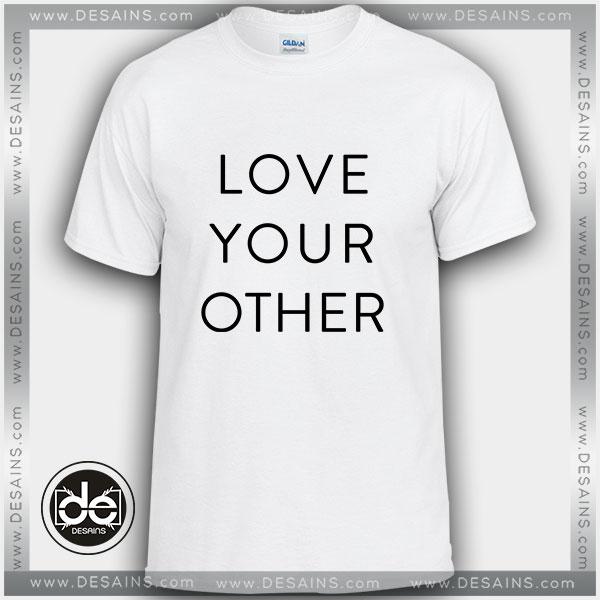 Buy Tshirt Love Your Other Tshirt Womens Tshirt Mens Tees Size S-3XL