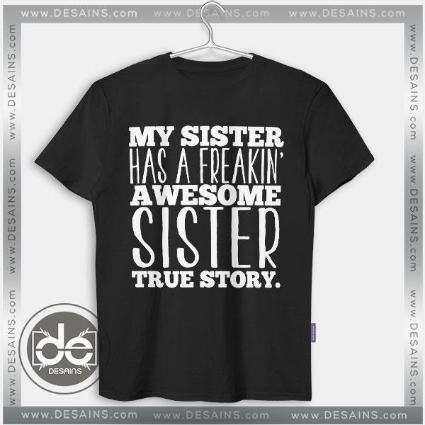 Buy Tshirt My Sister has a Freakin awesome Tshirt Womens Tshirt Mens