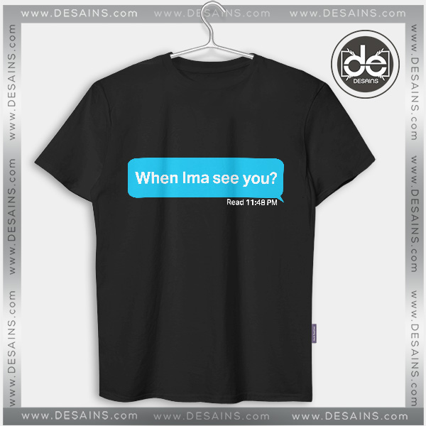 Buy Tshirt When Ima See You Tshirt mens Tshirt womens Tees Size S-3XL