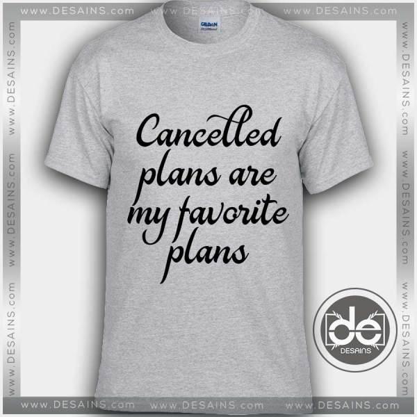 Tshirt Cancelled Plans are My Favorite Plans Tshirt mens Tshirt womens
