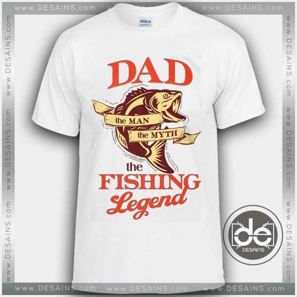 Tshirt Dad The Fishing Legend Tshirt mens Tshirt womens Tees Size S-3XL