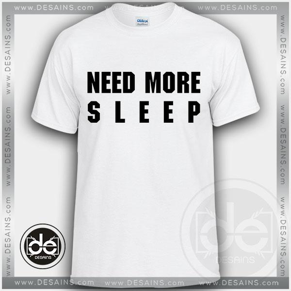 Buy Tshirt Need More Sleep Clothes Tshirt mens Tshirt womens Tees Size S-3XL