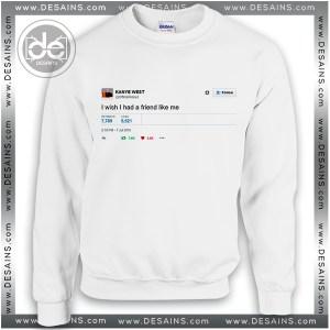 Sweatshirt I Wish I Had a Friend Like me Sweater Womens Sweater Mens
