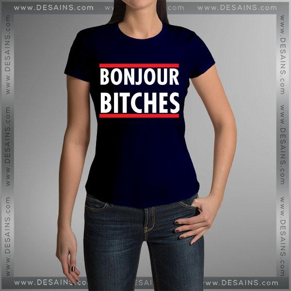 Buy Tshirt Bonjour Bitches Tshirt mens Tshirt womens Tees Size S-3XL