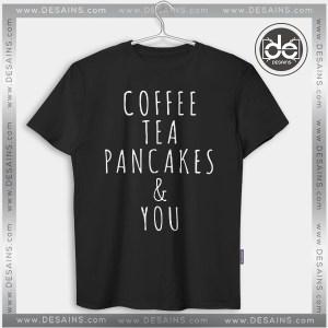 Tshirt Coffee Tea Pancakes and You Tshirt mens Tshirt womens Tees size S-3XL