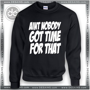 Buy Sweatshirt Ain't Nobody Got Time for That Sweater Womens and Sweater Mens