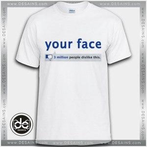 Tshirt Your Face 3 Million People Dislike Tshirt Womens Tshirt Mens Tees size S-3XL