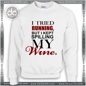 Buy Sweatshirt Tried Running Kept Spilling my Wine Sweater Womens Sweater Mens