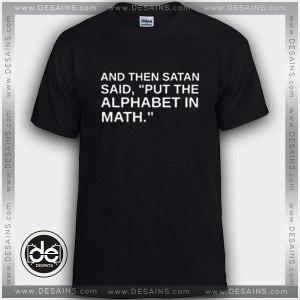 Tshirt Satan Said Put the Alphabet in math Tshirt Womens Tshirt Mens Tees Size S-3XL