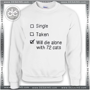 Buy Sweatshirt Single Taken Will die alone with 72 Sweater Womens and Sweater Mens