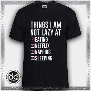 Buy Tshirt Things I Am Not Lazy at Netflix Tshirt Womens Tshirt Mens Tees Size S-3XL