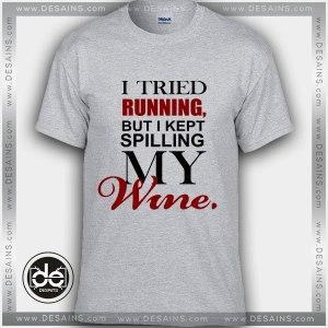 Buy Tshirt Tried Running Kept Spilling My Wine Tshirt Womens Tshirt Mens Tees Size S-3XL