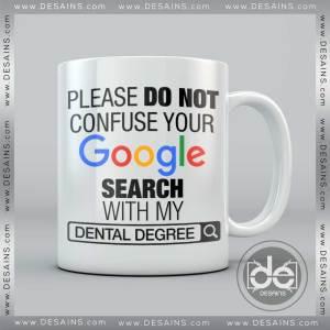 Buy Custom Coffee Mug please do not Confuse your Google search with my Dental Degree Mug