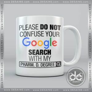 Buy Custom Coffee Mug Please Do Not Confuse Your Google Search With Pharm D Degree Mug