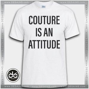Cheap Tee Shirt Dress Couture Is an Attitude Custom T-Shirt