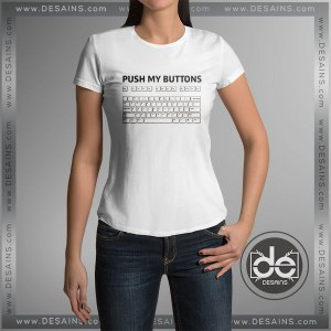 Cheap Graphic Tee Shirts Push my Buttons Tshirt On Sale