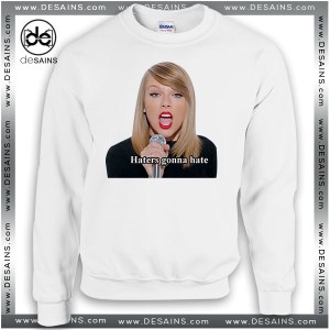 Cheap Graphic Sweatshirt Taylor Swift Haters Gonna Hate