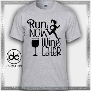 Cheap Graphic Tee Shirts Run Now Wine Later 5K