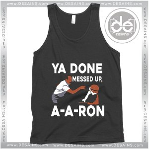 Cheap Graphic Tank Top You Done Messed Up A Aron