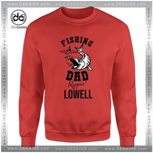 Cheap Graphic Sweatshirt Fishing Dad Reppin Lowell
