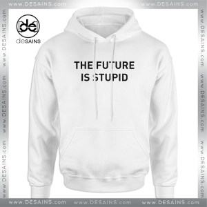 Cheap Graphic Hoodie The Future is Stupid Size S-3XL