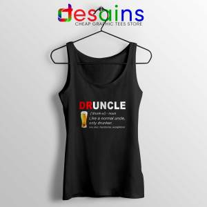 Tank Top Druncle Like a normal uncle only Drunker Size S-3XL