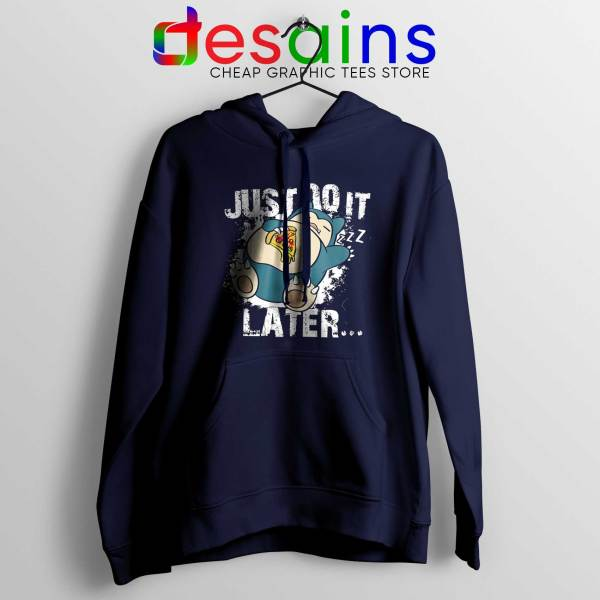 Buy Hoodie Snorlax Just Do It Later Cheap Hoodies Nike Pokemon Funny Navy Blue