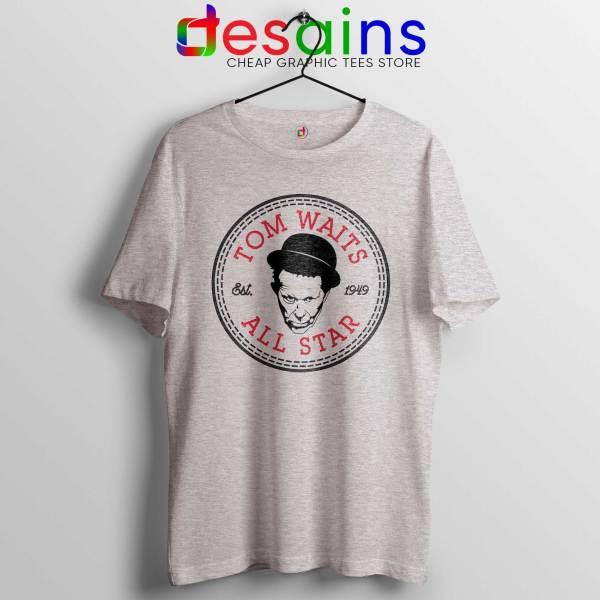 Tee Shirt Tom Waits All Star Converse Cheap T-shirt Size S-3XL Sport Grey