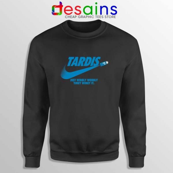 Just Wibbly Wobbly Timey Wimey Sweatshirt Tardis Just do it Sweater