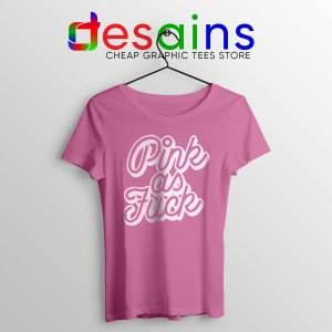 Pink As Fuck Tee Shirt Cheap Graphic Tshirt Pink As Fuck