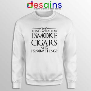 Sweatshirt White Thats What I Do I Smoke Cigars And Know Things Sweater