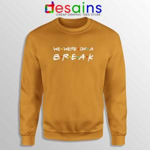 We Were On A Break Orange Sweatshirt Friends Sweater Crewneck