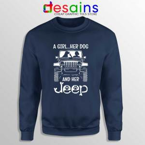 A Girl Her Dog And Her Jeep Navy Sweatshirt Cheap Jeep Sweater