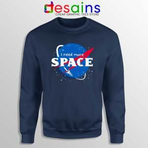 I Need More Space Sweatshirt NASA Space Sweater S-3XL