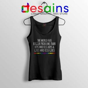 LGBT Quotes Gay Black Tank Top The World Has Bigger Problems Tank Tops