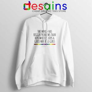 LGBT Quotes Gay Hoodie The World Has Bigger Problems Hoodies